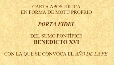 CARTA APOSTÓLICA EN FORMA DE MOTU PROPRIO  PORTA FIDEI  DEL SUMO PONTÍFICE  BENEDICTO XVI  CON LA QUE SE CONVOCA EL AÑO DE LA FE